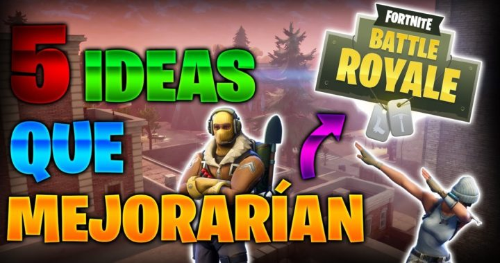5 Ideas que Mejorarían a Fortnite | Battle Royale