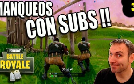 MANQUEOS CON SUBS | FORTNITE GAMEPLAY EN ESPAÑOL | MODO BATTLE ROYALE | OCTUBRE 2017
