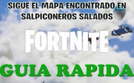 SIGUE EL MAPA ENCONTRADO EN SALPICONEROS SALADOS - #FORTNITE - GUIA RAPIDA